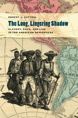 Long, Lingering Shadow Slavery, Race, and Law in the American Hemisphere  2013 edition cover