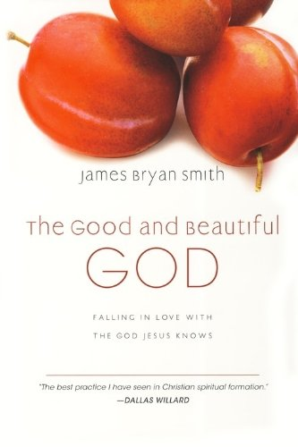Good and Beautiful God Falling in Love with the God Jesus Knows  2009 edition cover