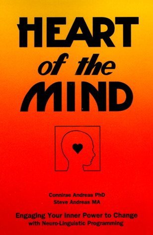 Heart of the Mind : Engaging Your Inner Power to Change with Neuro-Linguistic Programming  1989 9780911226317 Front Cover