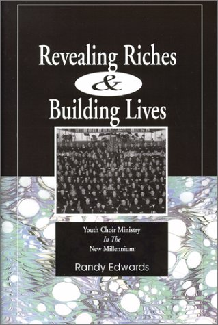 Revealing Riches and Building Lives : Youth Choir Ministry in the New Millenium 1st 2000 edition cover