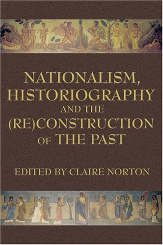 Nationalism, Historiography, and the (Re)Construction of the Past   2007 9780978771317 Front Cover