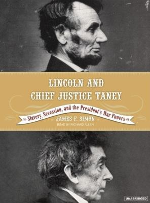 Lincoln and Chief Justice Taney : Slavery, Seccession and the President's War Powers Unabridged 9781400103317 Front Cover