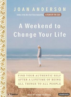 A Weekend to Change Your Life: Find Your Authentic Self After a Lifetime of Being All Things to All People, Library Edition  2006 edition cover