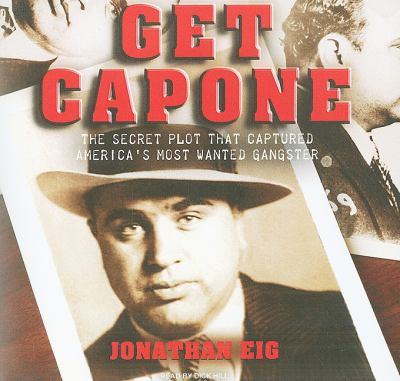 Get Capone!: The Secret Plot That Captured America's Most Wanted Gangster, Library Edition  2010 9781400145317 Front Cover