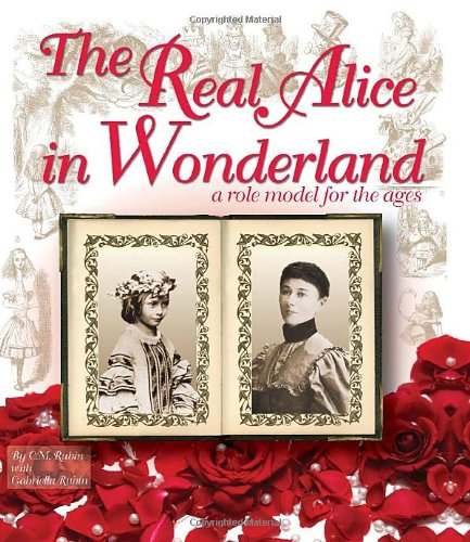 Real Alice in Wonderland A Role Model for the Ages  2010 9781449081317 Front Cover