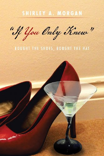 ''If You Only Knew'' Bought the Shoes, Bought the Hat  2013 9781483641317 Front Cover