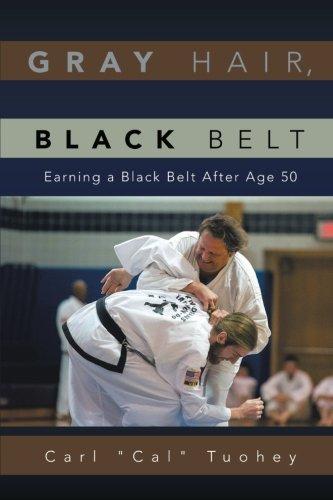 Gray Hair, Black Belt: Earning a Black Belt After Age 50  2013 9781483654317 Front Cover
