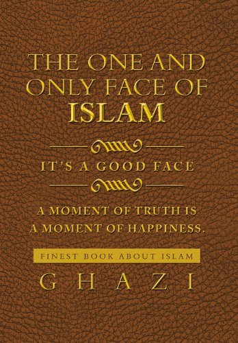 One and Only Face of Islam It's a Good Face  2013 9781483696317 Front Cover