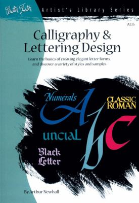 Calligraphy & Letter Design Learn the Basics of Creating Elegant Letter Forms and Discover of Variety of Styles and Samples  2003 9781560100317 Front Cover
