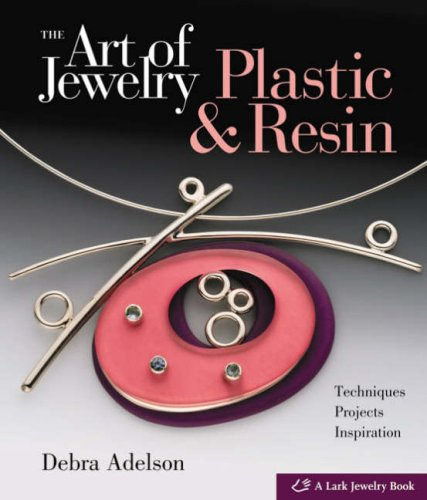 Art of Jewelry Plastic and Resin: Techniques, Projects, Inspiration  2008 edition cover