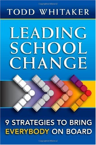 Leading School Change 9 Strategies to Bring Everybody on Board  2010 edition cover