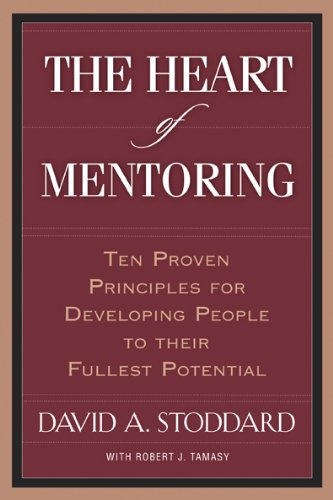 Heart of Mentoring Ten Proven Principles for Developing People to Their Fullest Potential N/A edition cover