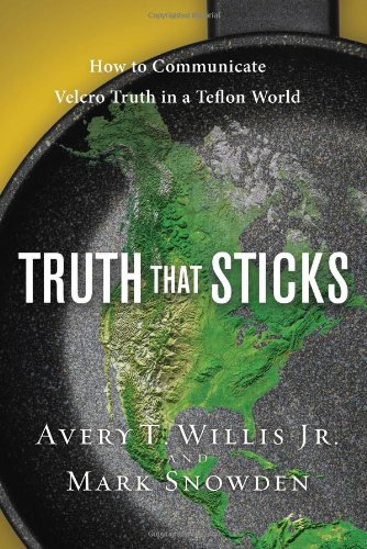 Truth That Sticks How to Communicate Velcro Truth in a Teflon World  2010 9781615215317 Front Cover