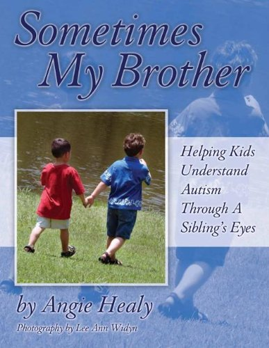 Sometimes My Brother Helping Kids Understand Autism Through a Sibling's Eyes N/A 9781932565317 Front Cover