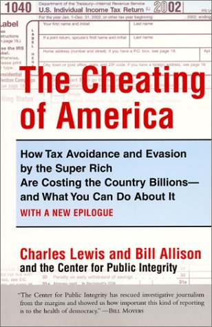 Cheating of America How Tax Avoidance and Evasion by the Super Rich Are Costing the Country Billions and What You Can Do about It N/A 9780060084318 Front Cover