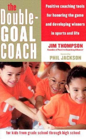 Double-Goal Coach Positive Coaching Tools for Honoring the Game and Developing Winners in Sports and Life  2003 9780060505318 Front Cover