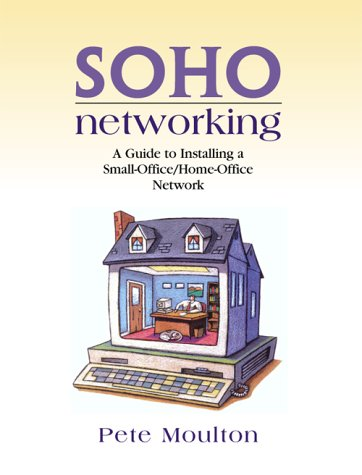 SOHO Networking A Guide to Installing a Small-Office/Home-Office Network  2003 edition cover