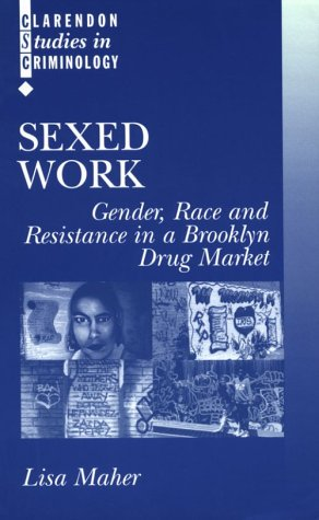 Sexed Work Gender, Race and Resistance in a Brooklyn Drug Market  2000 9780198299318 Front Cover