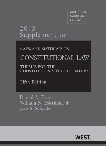 Farber, Eskridge, Schacter and Frickey's Cases and Materials on Constitutional Law Themes for the Constitution's Third Century, 5th, 2013 Supplement 2013rd 2013 9780314288318 Front Cover