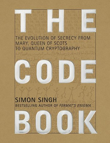 Code Book The Evolution of Secrecy from Mary, Queen of Scots to Quantum Cryptography  1999 9780385495318 Front Cover