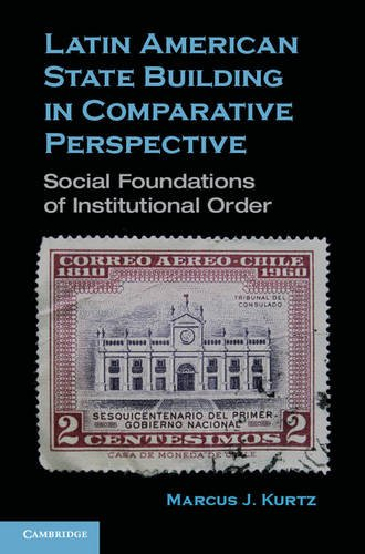 Latin American State Building in Comparative Perspective Social Foundations of Institutional Order  2012 9780521747318 Front Cover