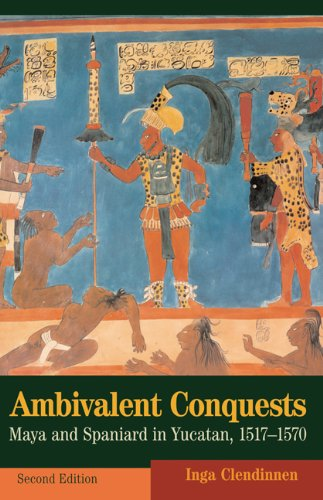 Ambivalent Conquests Maya and Spaniard in Yucatan, 1517-1570 2nd 2002 (Revised) 9780521820318 Front Cover