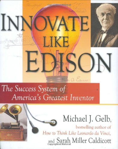 Innovate Like Edison The Success System of America's Greatest Inventor  2007 9780525950318 Front Cover