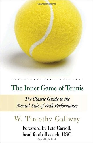 Inner Game of Tennis The Classic Guide to the Mental Side of Peak Performance  1977 (Revised) 9780679778318 Front Cover