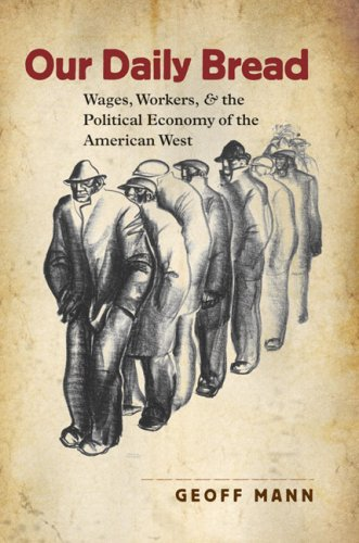 Our Daily Bread Wages, Workers, and the Political Economy of the American West  2007 edition cover