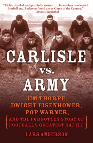 Carlisle vs. Army Jim Thorpe, Dwight Eisenhower, Pop Warner, and the Forgotten Story of Football's Greatest Battle  2008 edition cover