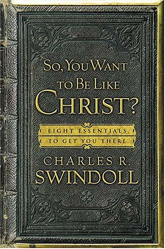 So, You Want to Be Like Christ? Eight Essentials to Get You There  2005 edition cover