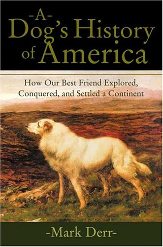 Dog's History of America How Our Best Friend Explored, Conquered, and Settled a Continent  2004 9780865476318 Front Cover