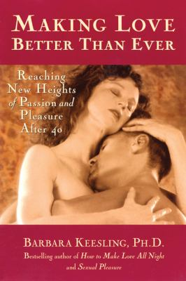 Making Love Better Than Ever Reaching New Heights of Passion and Pleasure After 40  1998 9780897932318 Front Cover