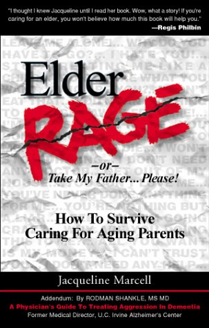 Elder Rage, or Take My Father... Please! : How to Survive Caring for Aging Parents 2nd 2001 edition cover