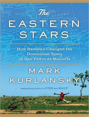 The Eastern Stars: How Baseball Changed the Dominican Town of San Pedro De Macoris  2010 9781400164318 Front Cover