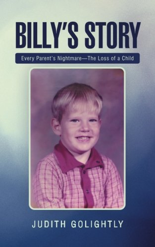 Billy's Story Every Parent's Nightmare--The Loss of a Child  2013 9781490813318 Front Cover