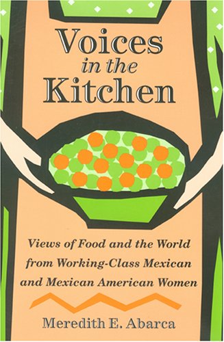 Voices in the Kitchen Views of Food and the World from Working-Class Mexican and Mexican American Women  2006 edition cover