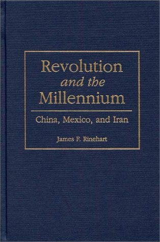 Revolution and the Millennium China, Mexico, and Iran  1997 9780275959319 Front Cover