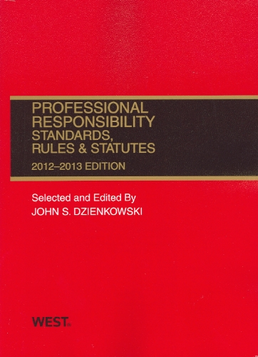 Professional Responsibility, Standards, Rules and Statutes, 2012-2013   2012 edition cover