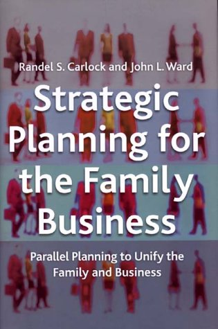 Strategic Planning for the Family Business Parallel Planning to Unite the Family and Business  2001 edition cover