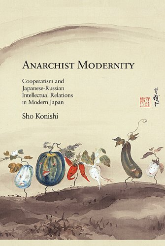 Anarchist Modernity Cooperatism and Japanese-Russian Intellectual Relations in Modern Japan  2013 edition cover