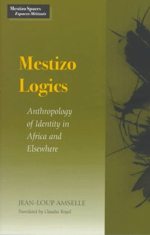 Mestizo Logics Anthropology of Identity in Africa and Elsewhere  1997 edition cover