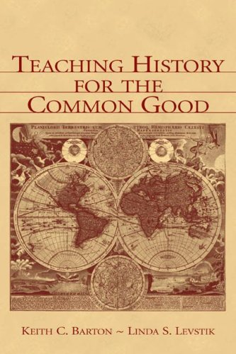 Teaching History for the Common Good   2004 9780805839319 Front Cover