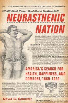 Neurasthenic Nation America's Search for Health, Happiness, and Comfort, 1869-1920  2011 edition cover