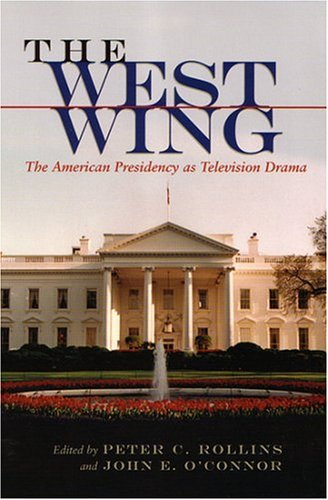 West Wing The American Presidency As Television Drama  2003 edition cover