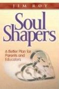 Soul Shapers A Better Plan for Parents and Educators  2005 edition cover