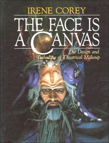 Face Is a Canvas The Design and Technique of Theatrical Make-up N/A edition cover