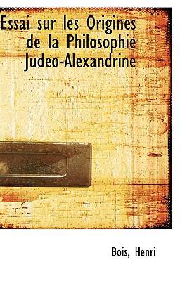 Essai Sur les Origines de la Philosophie Judéo-Alexandrine N/A 9781113380319 Front Cover