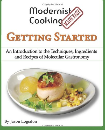 Modernist Cooking Made Easy: Getting Started An Introduction to the Techniques, Ingredients and Recipes of Molecular Gastronomy N/A edition cover