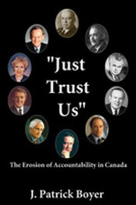 Just Trust Us The Erosion of Accountability in Canada  2002 9781550024319 Front Cover